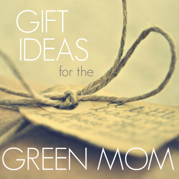 15 gift ideas for the green and natural mom