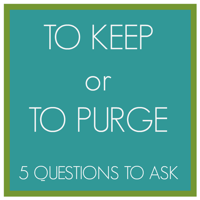 To Keep or To Purge - 5 Questions to Ask